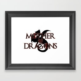 She is called Mother of Dragons, Breaker of Chains and so on, you know this Queen. Framed Art Print