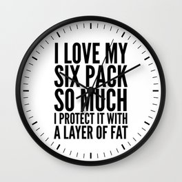 I Love My Six Pack So Much, I Protect it with a Layer of Fat Wall Clock