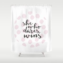 She who dares wins Shower Curtain