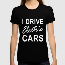 Electric Car graphics I Drive Electric Cars EVS Clean Energy design T-shirt