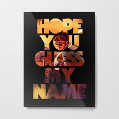 Hope you Guess my Name - Black Metal Print