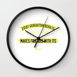 Every generation revolts against its fathers Wall Clock