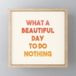 What A Beautiful Day To Do Nothing Framed Mini Art Print