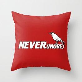 NEVER(more) Throw Pillow