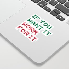 If you want it, Work for it Sticker