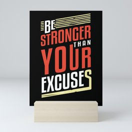 Be Stronger Than Your Excuses | Motivation Mini Art Print
