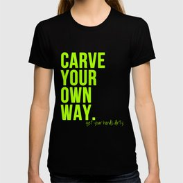 Carve Your Own Way T-shirt