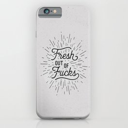 Fresh Out of Fucks black and white funny typography poster bedroom wall art home decor iPhone Case