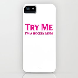 Try Me I'm a Hockey Mom iPhone Case