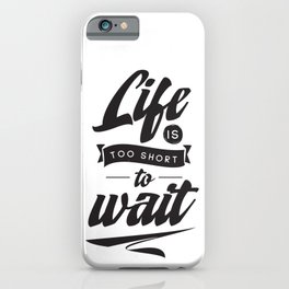 Life is too short to wait - hand drawn quotes illustration. Funny humor. Life sayings. iPhone Case