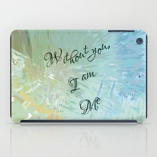 Without you, I am me iPad Case