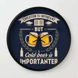 Education is important, but cold beer is importanter Wall Clock