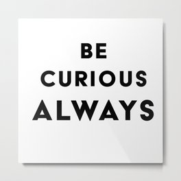 Be Curious Quote Metal Print