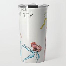 Do You Want It? Travel Mug