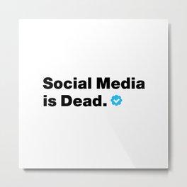 SOCIAL MEDIA IS DEAD Metal Print