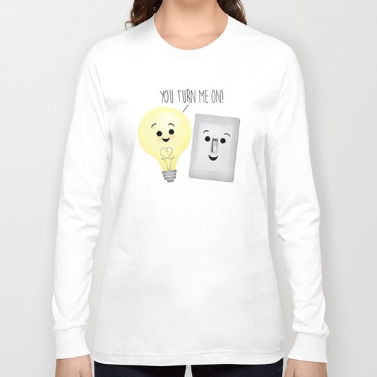 You Turn Me On! Long Sleeve T-shirt