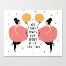 You girls always look better with a little color Canvas Print
