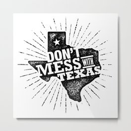 Don't Mess With Texas. Rough Motivation Illustration Metal Print