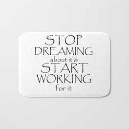 Stop Dreaming about it & Start Working for it Bath Mat