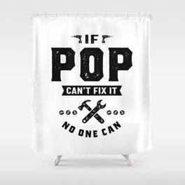 Mens If Pop Cant Fix It No One Can Gift Father's Day Shower Curtain