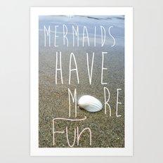 Mermaids have more fun Art Print