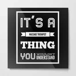 It's a Massage Therapist, You Wouldn't Understand Metal Print