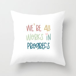 We're All Works in Progress Throw Pillow