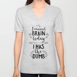 I Cannot Brain Today I Has The Dumb Unisex V-Neck