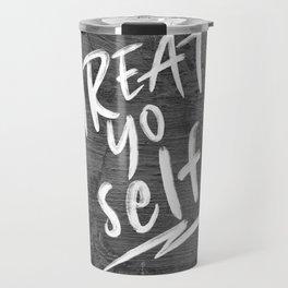 Treat Yo Self Travel Mug