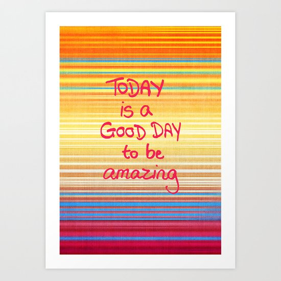 Today is a good day to be Amazing  Art Print