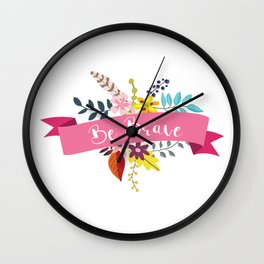 Be Brave - Floral Daily Affirmation Wall Clock