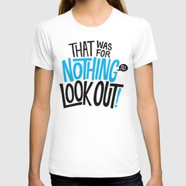 That was for nothing, so look out! T-shirt