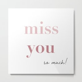 Miss You So Much! Metal Print