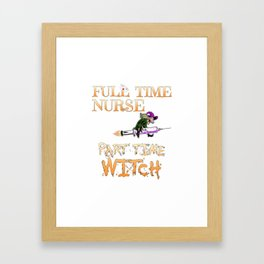 Halloween Costume Full Time Nurse Part-Time Witch Framed Art Print