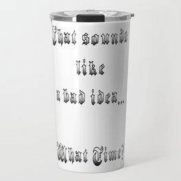 Bad Idea Travel Mug