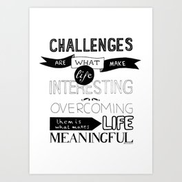 Challenges are what... Art Print