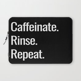 Caffeinate. Rinse. Repeat. Laptop Sleeve