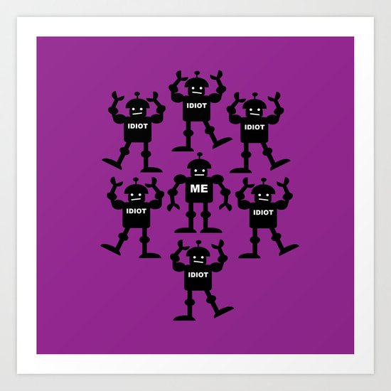 Surrounded by Idiots Art Print