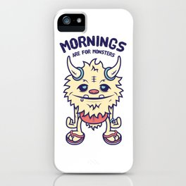 Mornings Are For Monsters iPhone Case