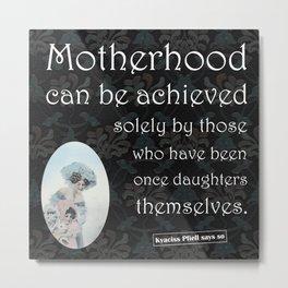 Motherhood, by Dr. Kyaciss Pfiell Metal Print
