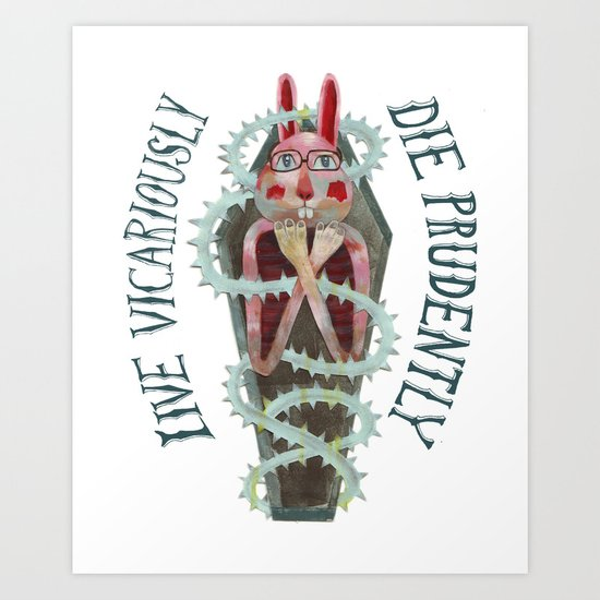 Live Vicariously. Die Prudently. Art Print