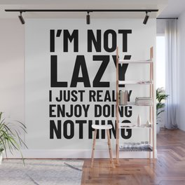 I'm Not Lazy I Just Really Enjoy Doing Nothing Wall Mural