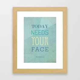 Today needs your face #smileitout Framed Art Print