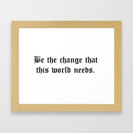 Be the change that this world needs Framed Art Print