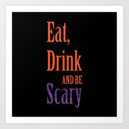 Eat, Drink and Be Scary Art Print