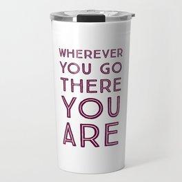 Wherever you go, there you are Travel Mug
