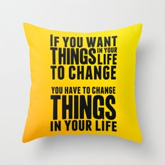 If you want things in your life to change Throw Pillow