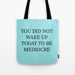 You Did Not Wake Up Today To Be Mediocre Tote Bag