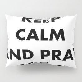 Keep Calm and Pray For a Good Crop Pillow Sham
