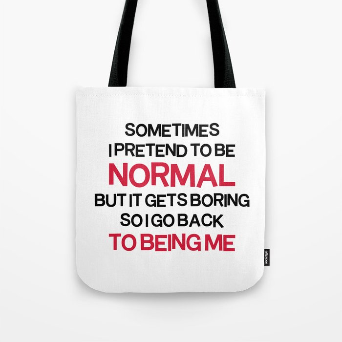 Pretend To Be Normal  Funny Quote Tote Bag